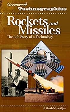 Rockets and Missiles: The Life Story of a Technology 9780313327957