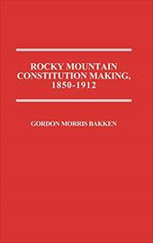 Rocky Mountain Constitution Making, 1850-1912 962864