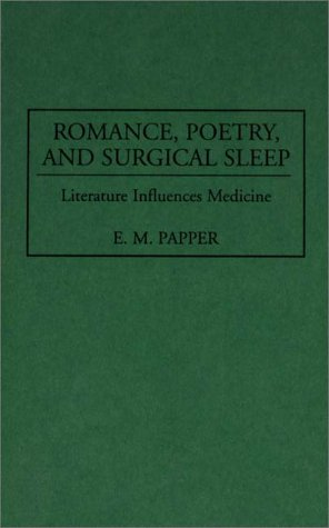 Romance, Poetry, and Surgical Sleep: Literature Influences Medicine 9780313294051