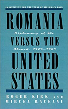 Romania Versus the United States : Diplomacy of the Absurd, 1985-1989