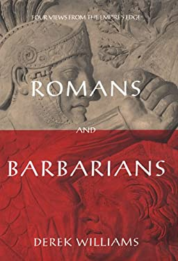 Romans and Barbarians: Four Views from the Empire's Edge 1st Century AD 9780312199586