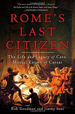 Rome's Last Citizen: The Life and Legacy of Cato, Mortal Enemy of Caesar 9780312681234