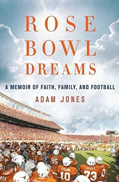 Rose Bowl Dreams: A Memoir of Faith, Family, and Football 9780312373696
