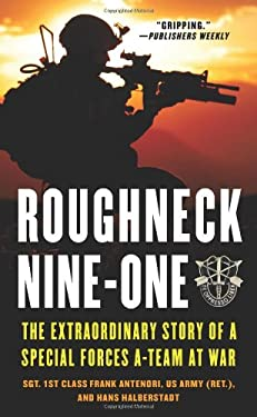 Roughneck Nine-One: The Extraordinary Story of a Special Forces A-Team at War 9780312353322