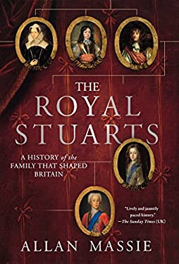 The Royal Stuarts: A History of the Family That Shaped Britain 9780312581756