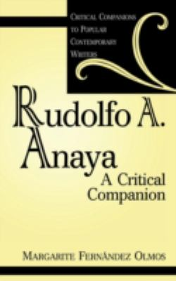 Rudolfo A. Anaya: A Critical Companion 9780313306419