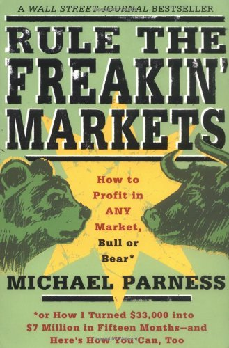 Rule the Freakin' Markets: How to Profit in Any Market, Bull or Bear