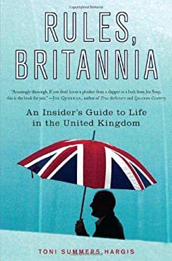Rules, Britannia: An Insider's Guide to Life in the United Kingdom 9780312336653