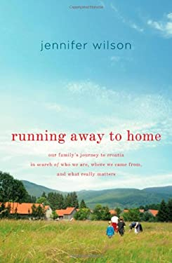 Running Away to Home: Our Family's Journey to Croatia in Search of Who We Are, Where We Came From, and What Really Matters 9780312598952
