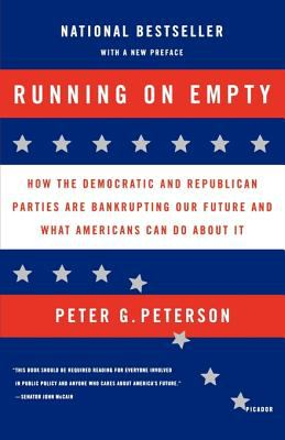 Running on Empty: How the Democratic and Republican Parties Are Bankrupting Our Future and What Americans Can Do about It 9780312424626