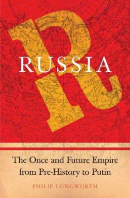 Russia: The Once and Future Empire from Pre-History to Putin 9780312360412