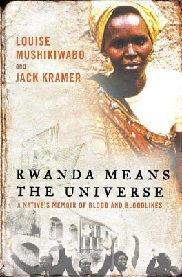 Rwanda Means the Universe: A Native's Memoir of Blood and Bloodlines 9780312209599
