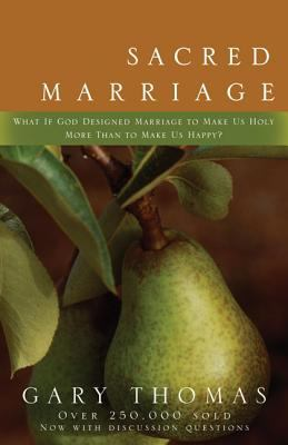 Sacred Marriage: What If God Designed Marriage to Make Us Holy More Than to Make Us Happy? 9780310242826