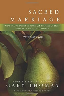 Sacred Marriage Participant's Guide: What If God Designed Marriage to Make Us Holy More Than to Make Us Happy? 9780310291466