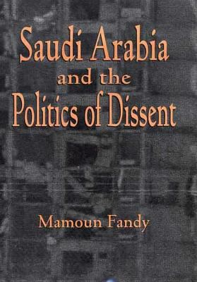 Saudi Arabia and the Politics of Dissent 9780312210212