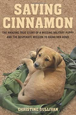 Saving Cinnamon: The Amazing True Story of a Missing Military Puppy and the Desperate Mission to Bring Her Home 9780312596286