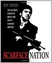 Scarface Nation: The Ultimate Gangster Movie and How It Changed America 931964