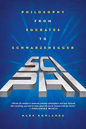 Sci-Phi: Philosophy from Socrates to Schwarzenegger 9780312322366