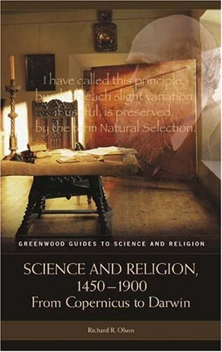 Science and Religion, 1450-1900: From Copernicus to Darwin 9780313326943