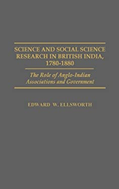 Science and Social Science Research in British India, 1780-1880: The Role of Anglo-Indian Associations and Government 9780313266744