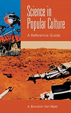 Science in Popular Culture: A Reference Guide 9780313318221