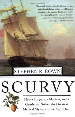Scurvy: How a Surgeon, a Mariner, and a Gentlemen Solved the Greatest Medical Mystery of the Age of Sail 9780312313920