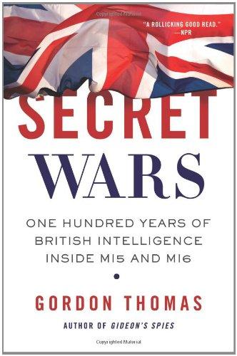 Secret Wars: One Hundred Years of British Intelligence Inside MI5 and MI6 9780312379988