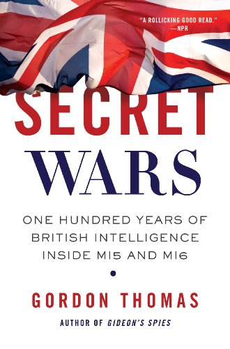 Secret Wars: One Hundred Years of British Intelligence Inside MI5 and MI6 9780312603526