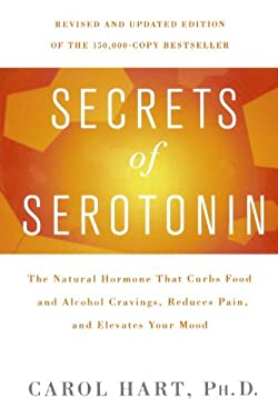 Secrets of Serotonin: The Natural Hormone That Curbs Food and Alcohol Cravings, Reduces Pain, and Elevates Your Mood 9780312375126