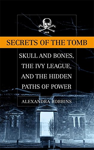 Secrets of the Tomb: Skull and Bones, the Ivy League, and the Hidden Paths of Power 9780316720915