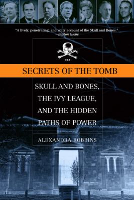 Secrets of the Tomb: Skull and Bones, the Ivy League, and the Hidden Paths of Power 9780316735612