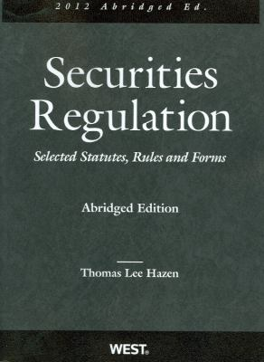 Hazen's Securities Regulation, Selected Statutes, Rules and Forms, 2012 Abridged 9780314275219