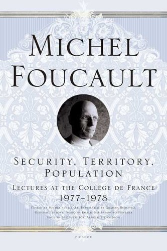 Security, Territory, Population: Lectures at the College de France 1977-1978 9780312203603