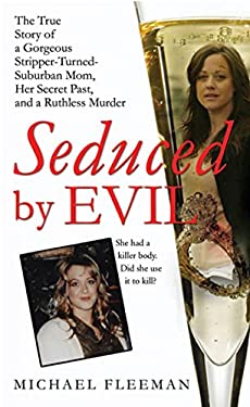Seduced by Evil: The True Story of a Gorgeous Stripper-Turned-Suburban-Mom, Her Secret Past, and a Ruthless Murder 9780312381769