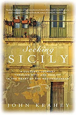 Seeking Sicily: A Cultural Journey Through Myth and Reality in the Heart of the Mediterranean 9780312597054