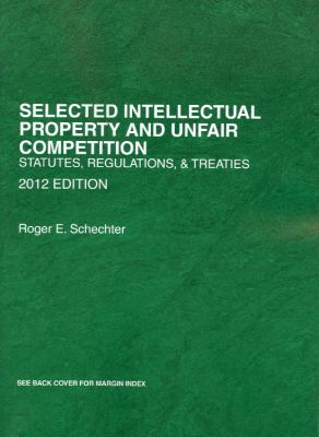 Selected Intellectual Property and Unfair Competition: Statutes, Regulations and Treaties 9780314281876