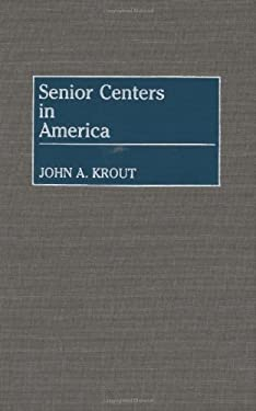 Senior Centers in America 9780313260582