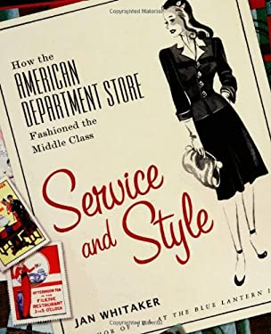 Service and Style: How the American Department Store Fashioned the Middle Class 9780312326357