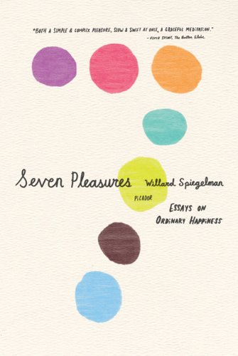 Seven Pleasures: Essays on Ordinary Happiness 9780312429676
