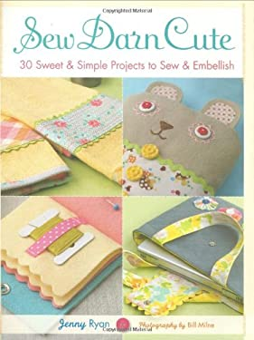 Sew Darn Cute: 30 Sweet & Simple Projects to Sew & Embellish 9780312383831