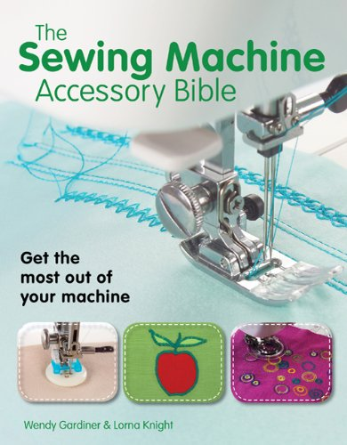 The Sewing Machine Accessory Bible 9780312676582