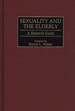 Sexuality and the Elderly: A Research Guide 9780313301339
