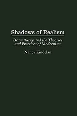 Shadows of Realism: Dramaturgy and the Theories and Practices of Modernism 9780313297366