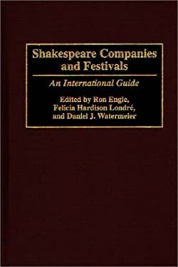 Shakespeare Companies and Festivals: An International Guide 9780313274343