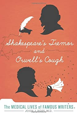 Shakespeare's Tremor and Orwell's Cough: The Medical Lives of Famous Writers 9780312600761