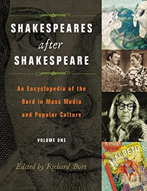Shakespeares after Shakespeare : An Encyclopedia of the Bard in Mass Media and Popular Culture