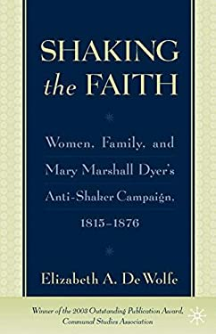 Shaking the Faith: Women, Family, and Mary Marshall Dyer's Anti-Shaker Campaign, 1815-1867 9780312295035