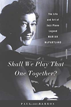 Shall We Play That One Together?: The Life and Art of Jazz Piano Legend Marian McPartland 9780312558031