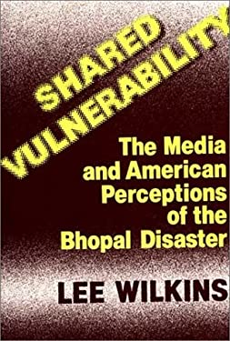 Shared Vulnerability: The Media and American Perceptions of the Bhopal Disaster 9780313252655