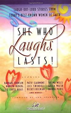 She Who Laughs, Lasts!: Laugh-Out-Loud Stories from Today's Best-Known Women of Faith 9780310228981